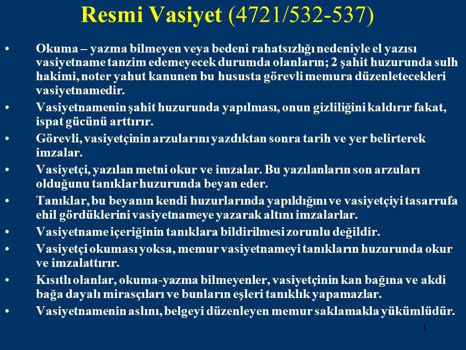 4 Resmi Vasiyet (4721/532-537) Okuma – yazma bilmeyen veya bedeni rahatsızlığı nedeniyle el yazısı vasiyetname tanzim edemeyecek durumda olanların; 2