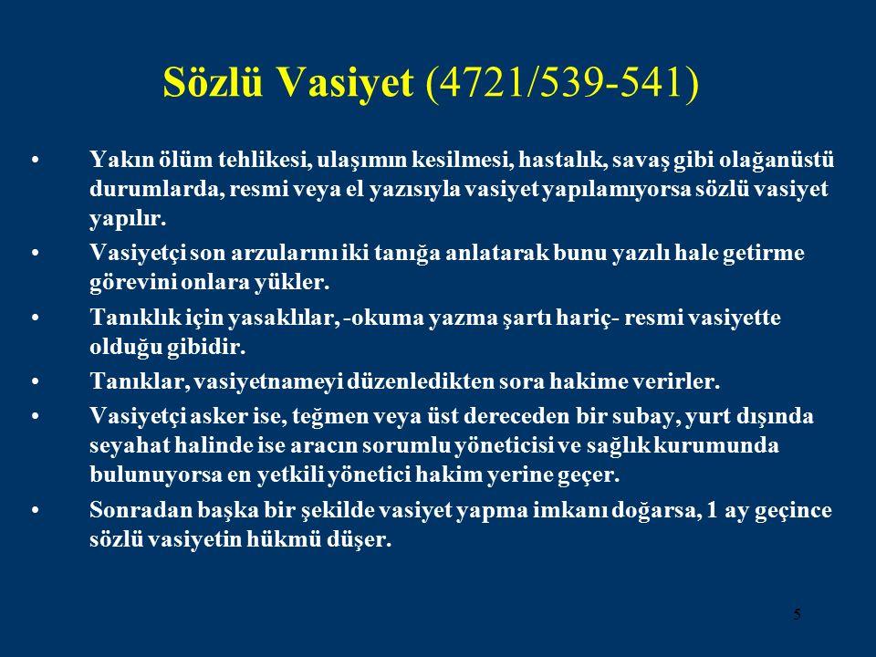 5 Sözlü Vasiyet (4721/539-541) Yakın ölüm tehlikesi, ulaşımın kesilmesi, hastalık, savaş gibi olağanüstü durumlarda, resmi veya el yazısıyla vasiyet yapılamıyorsa sözlü vasiyet yapılır.