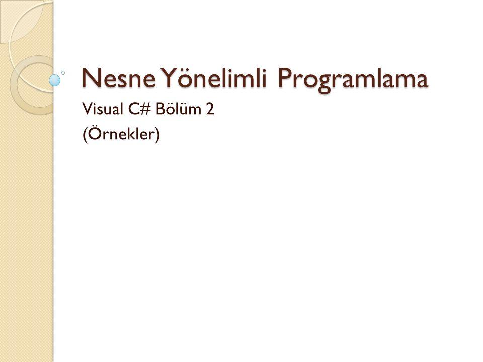 Nesne Yönelimli Programlama Visual C# Bölüm 2 (Örnekler)