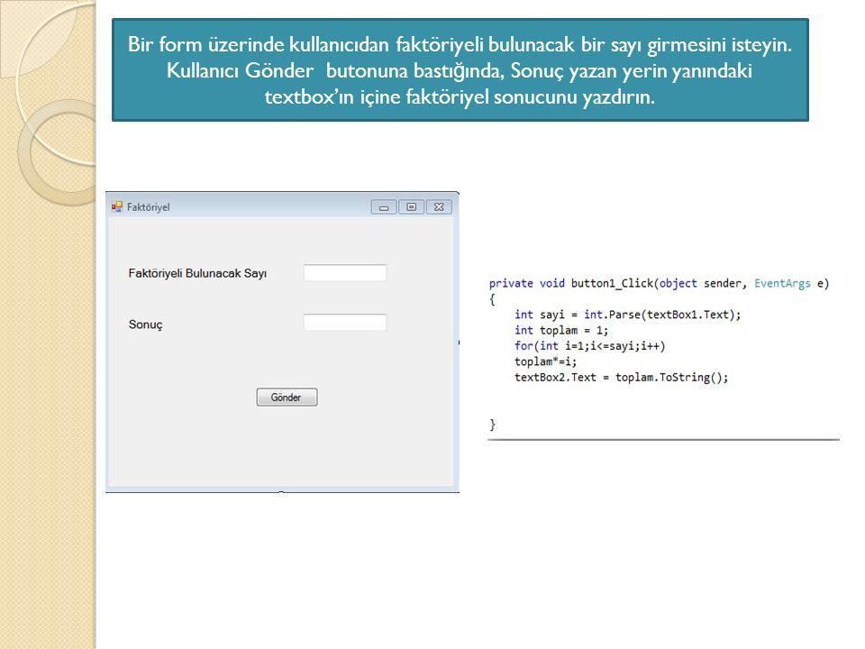 Bir form üzerinde kullanıcıdan faktöriyeli bulunacak bir sayı girmesini isteyin. Kullanıcı Gönder butonuna bastı ğ ında, Sonuç yazan yerin yanındaki t