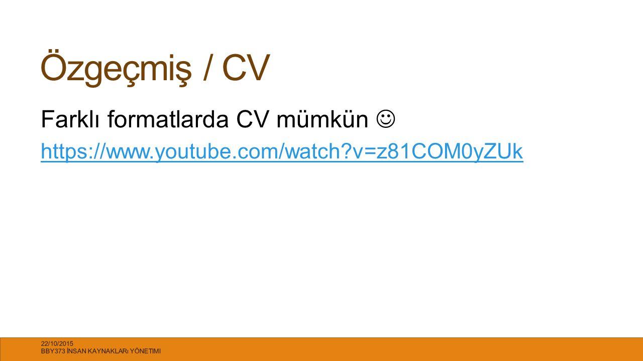 Özgeçmiş / CV Farklı formatlarda CV mümkün https://www.youtube.com/watch?v=z81COM0yZUk 22/10/2015 BBY373 İNSAN KAYNAKLARı YÖNETIMI 14