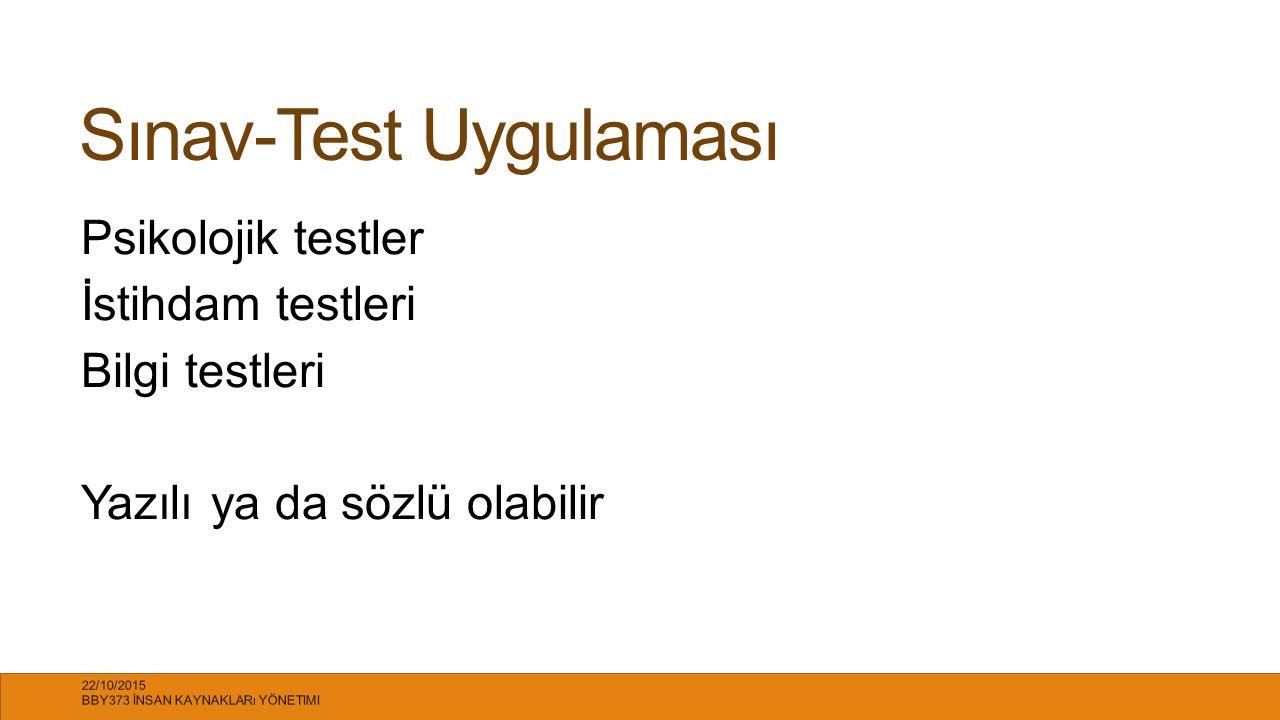 Sınav-Test Uygulaması Psikolojik testler İstihdam testleri Bilgi testleri Yazılı ya da sözlü olabilir 22/10/2015 BBY373 İNSAN KAYNAKLARı YÖNETIMI 15