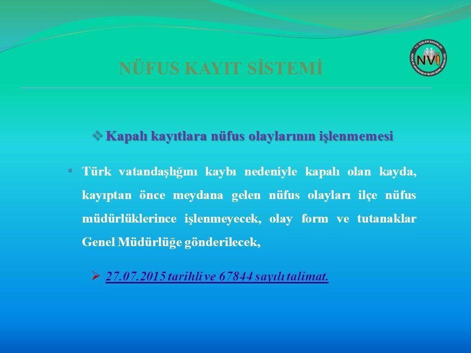 NÜFUS KAYIT SİSTEMİ  Kapalı kayıtlara nüfus olaylarının işlenmemesi  Türk vatandaşlığını kaybı nedeniyle kapalı olan kayda, kayıptan önce meydana ge