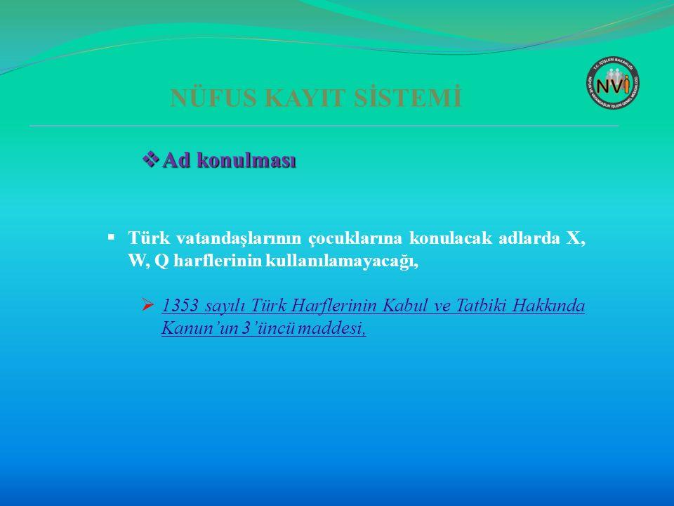 NÜFUS KAYIT SİSTEMİ  Ad konulması  Türk vatandaşlarının çocuklarına konulacak adlarda X, W, Q harflerinin kullanılamayacağı,  1353 sayılı Türk Harf