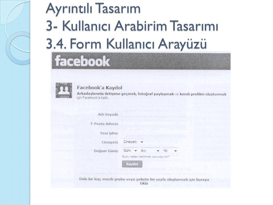 Ayrıntılı Tasarım 3- Kullanıcı Arabirim Tasarımı 3.4. Form Kullanıcı Arayüzü