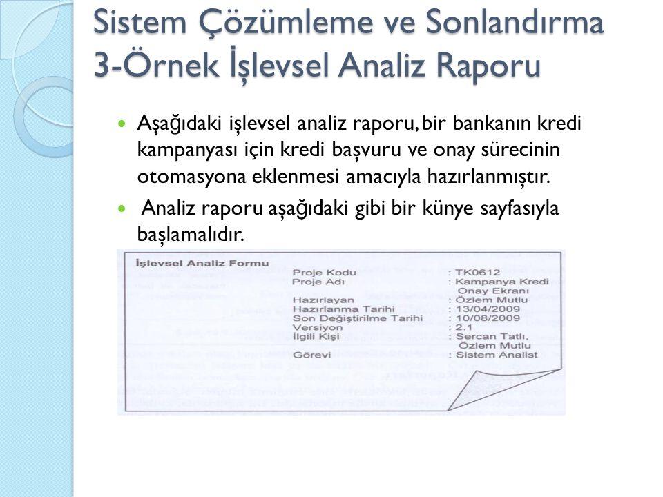 Sistem Çözümleme ve Sonlandırma 3-Örnek İ şlevsel Analiz Raporu Aşa ğ ıdaki işlevsel analiz raporu, bir bankanın kredi kampanyası için kredi başvuru ve onay sürecinin otomasyona eklenmesi amacıyla hazırlanmıştır.