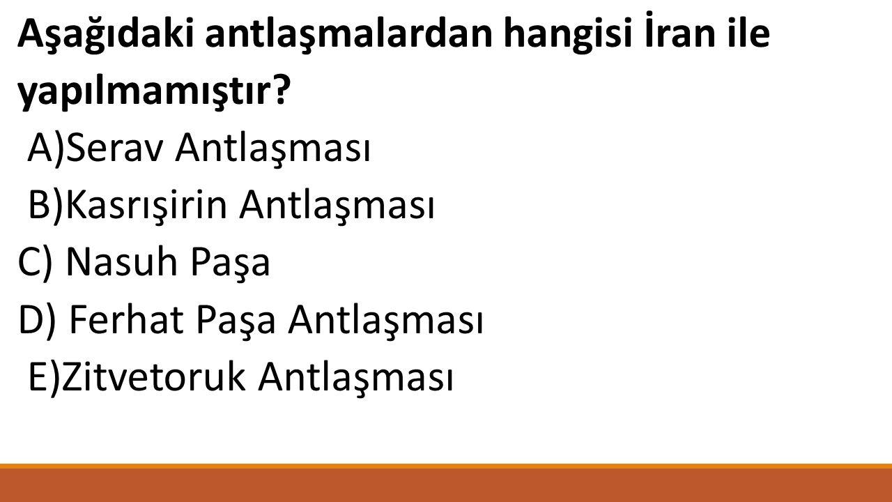 Aşağıdaki antlaşmalardan hangisi İran ile yapılmamıştır.