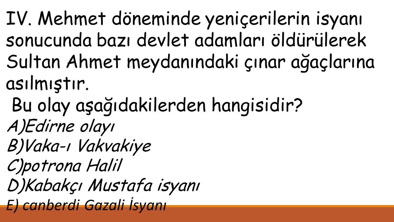 IV. Mehmet döneminde yeniçerilerin isyanı sonucunda bazı devlet adamları öldürülerek Sultan Ahmet meydanındaki çınar ağaçlarına asılmıştır. Bu olay aş