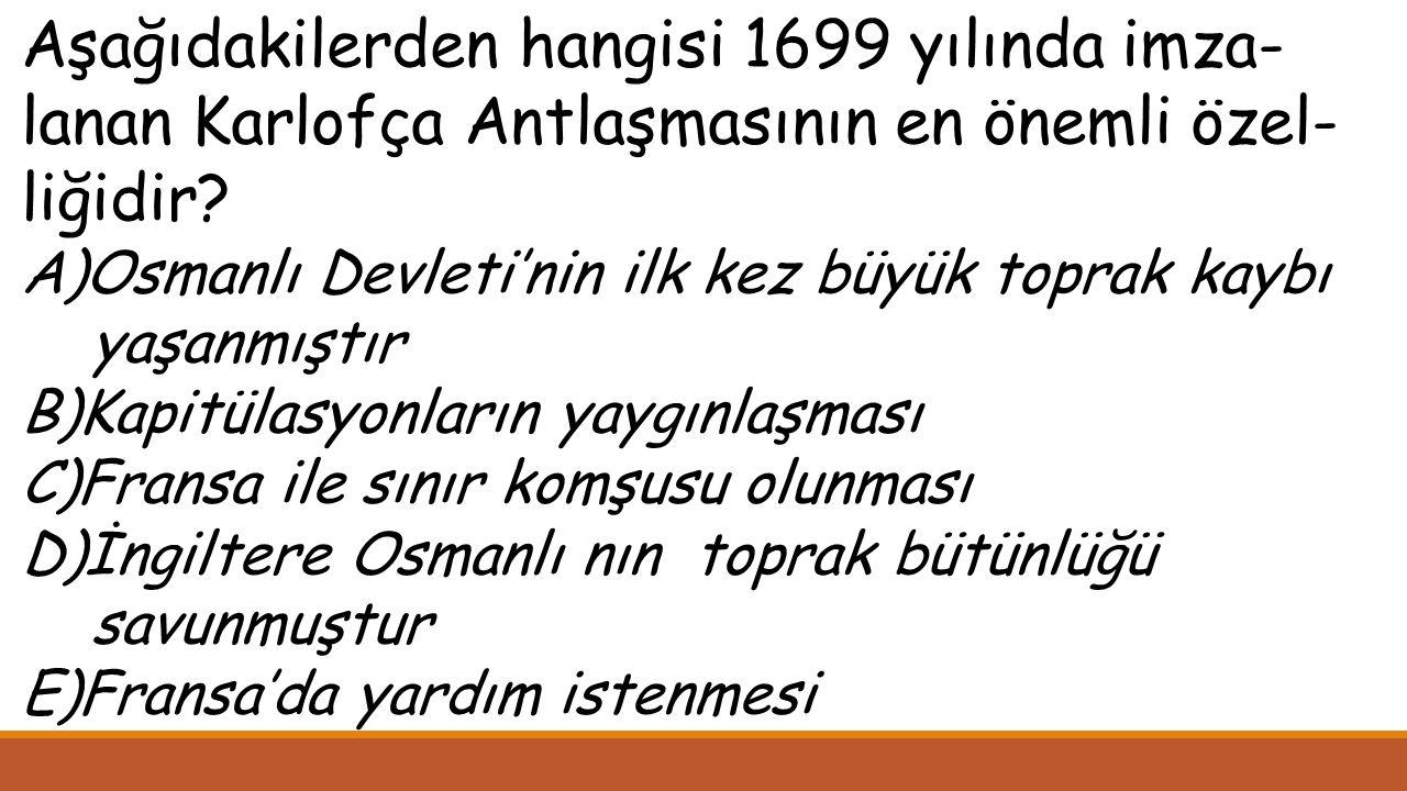 Aşağıdakilerden hangisi 1699 yılında imza- lanan Karlofça Antlaşmasının en önemli özel- liğidir.