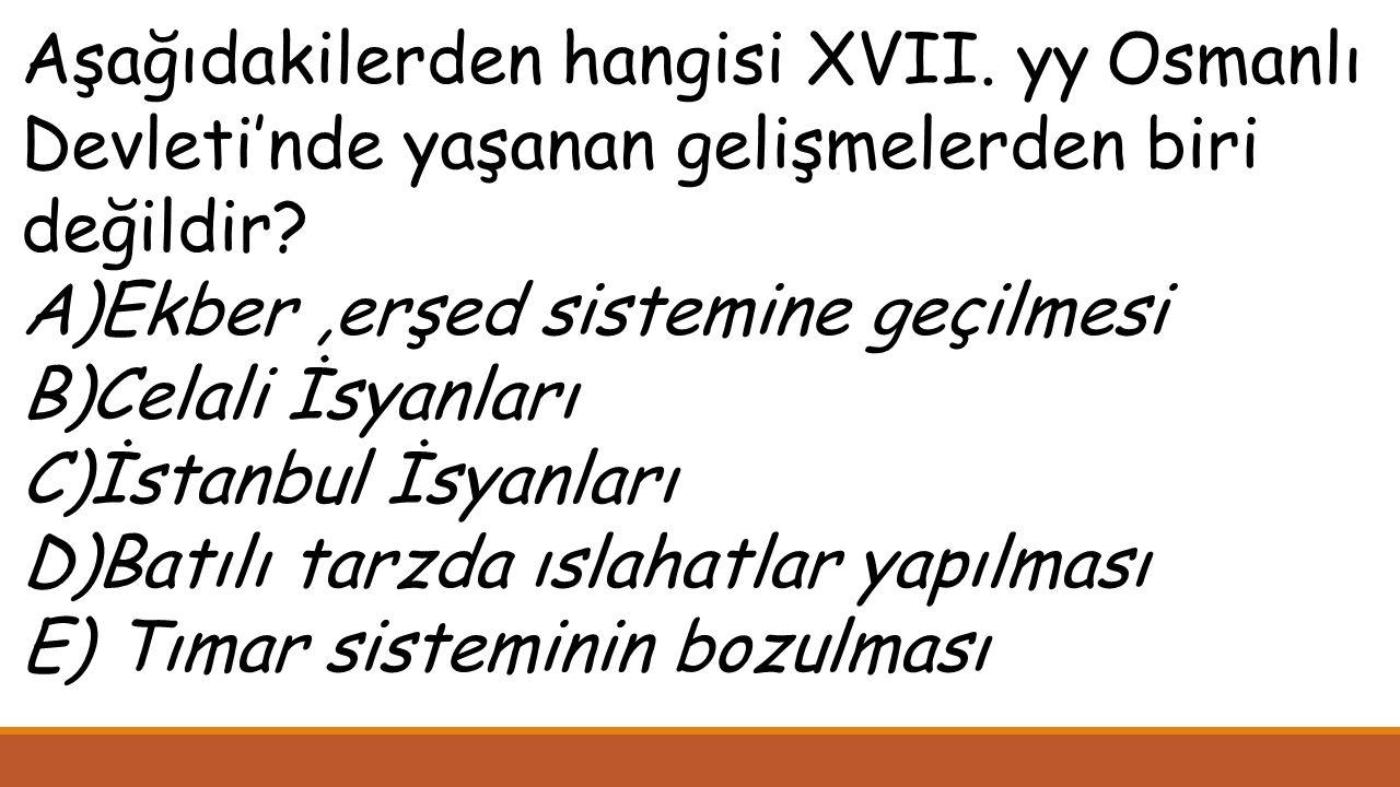Aşağıdakilerden hangisi XVII. yy Osmanlı Devleti'nde yaşanan gelişmelerden biri değildir.