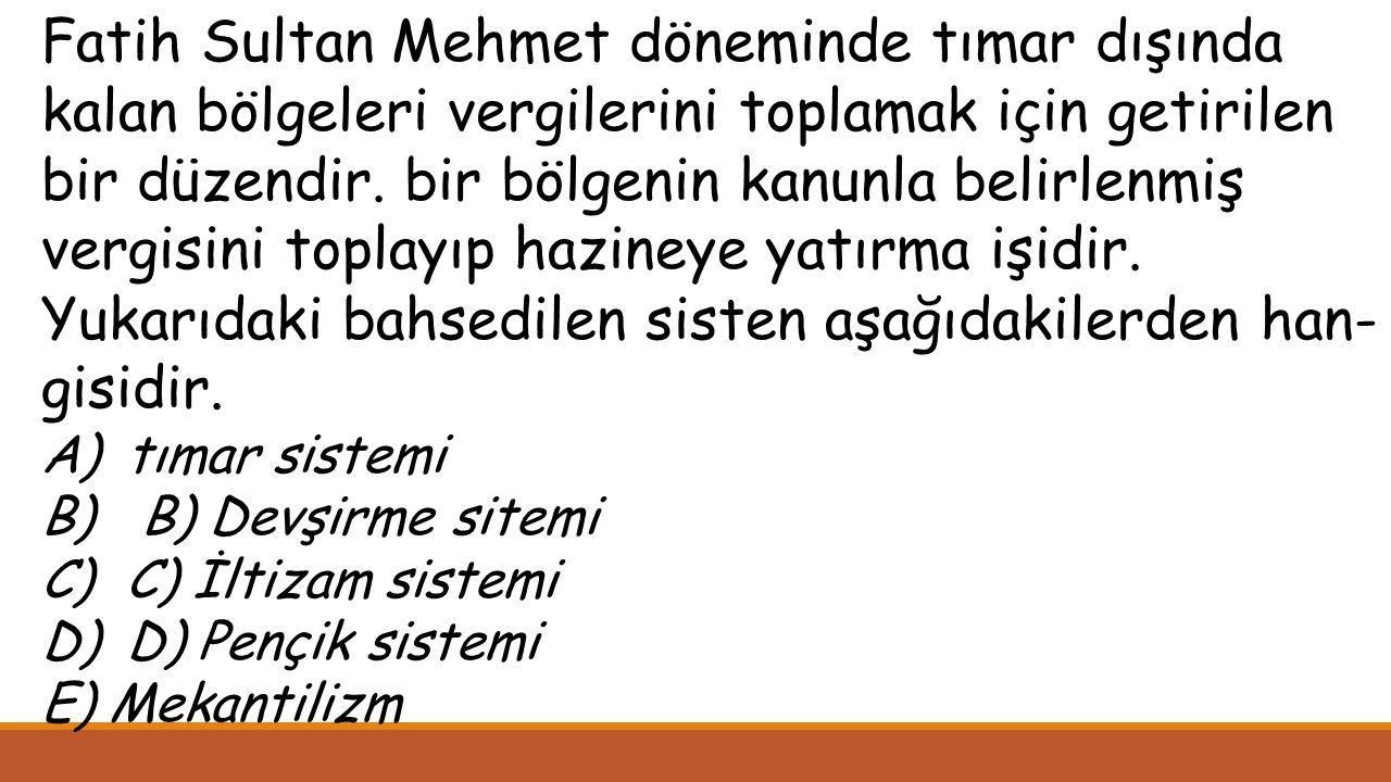 Fatih Sultan Mehmet döneminde tımar dışında kalan bölgeleri vergilerini toplamak için getirilen bir düzendir.