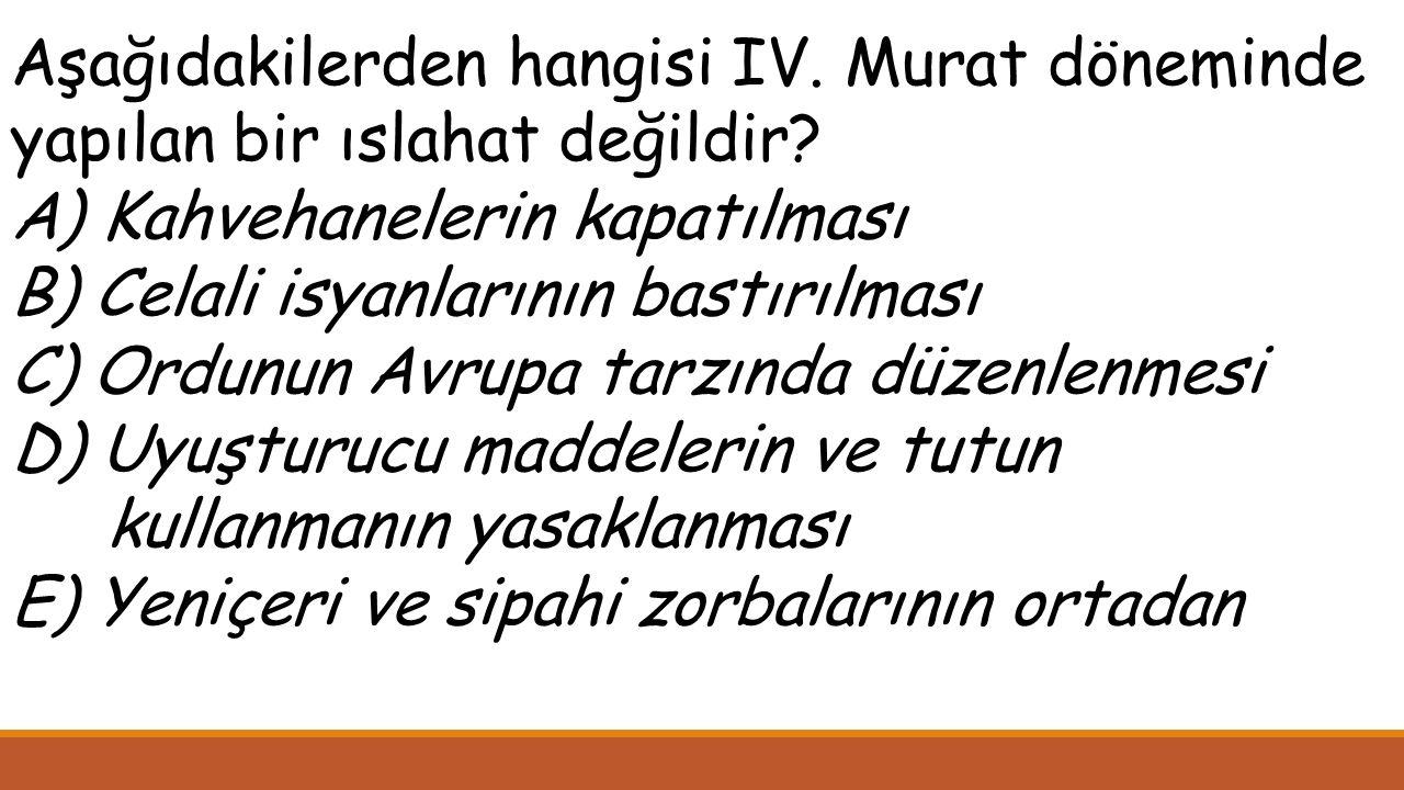 Aşağıdakilerden hangisi IV. Murat döneminde yapılan bir ıslahat değildir.