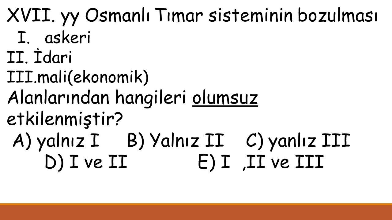 XVII. yy Osmanlı Tımar sisteminin bozulması I. askeri II.