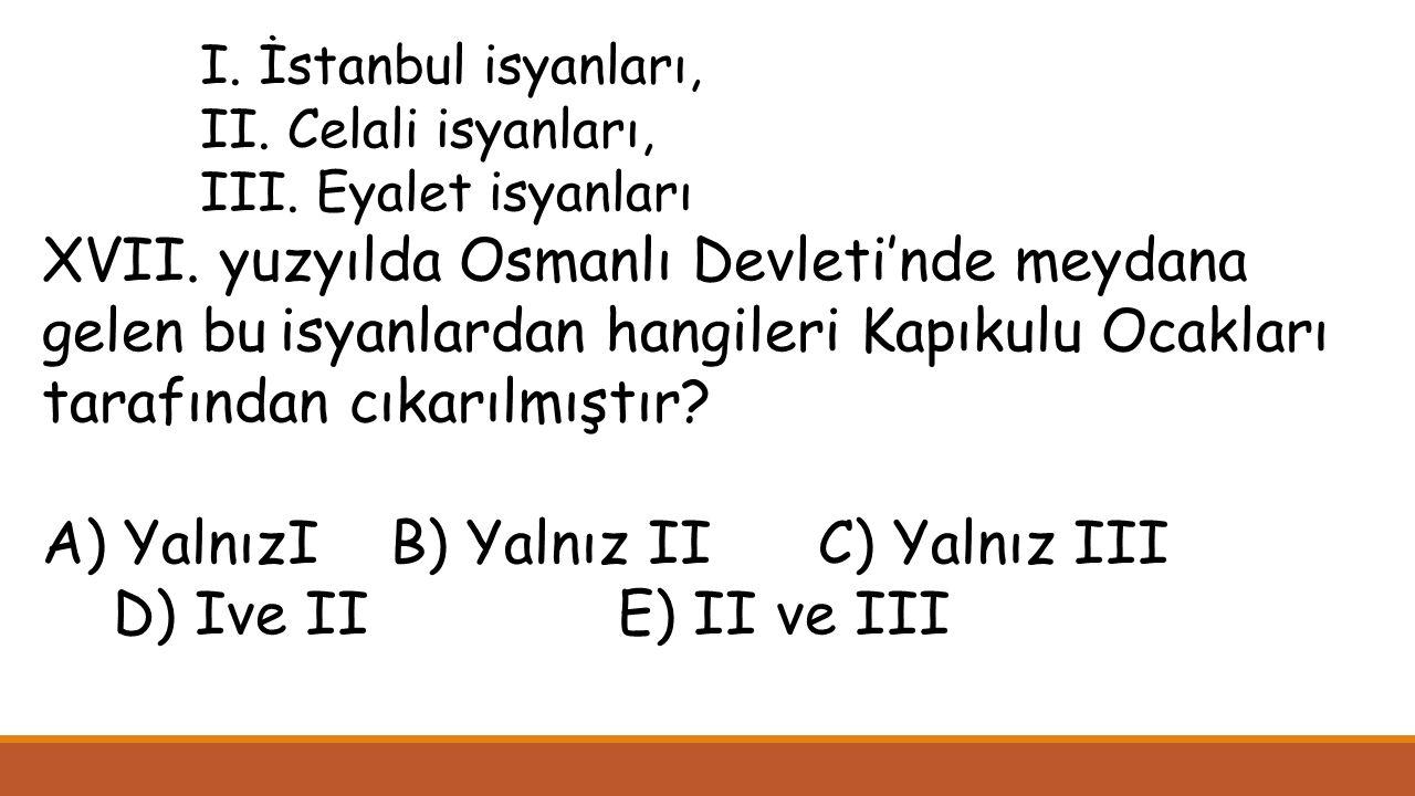 I. İstanbul isyanları, II. Celali isyanları, III.