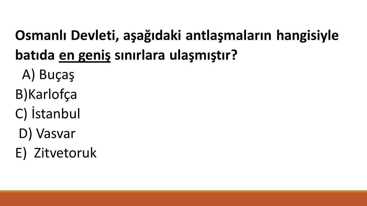 Osmanlı Devleti, aşağıdaki antlaşmaların hangisiyle batıda en geniş sınırlara ulaşmıştır.