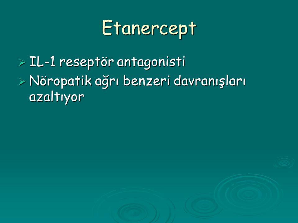 Etanercept  IL-1 reseptör antagonisti  Nöropatik ağrı benzeri davranışları azaltıyor