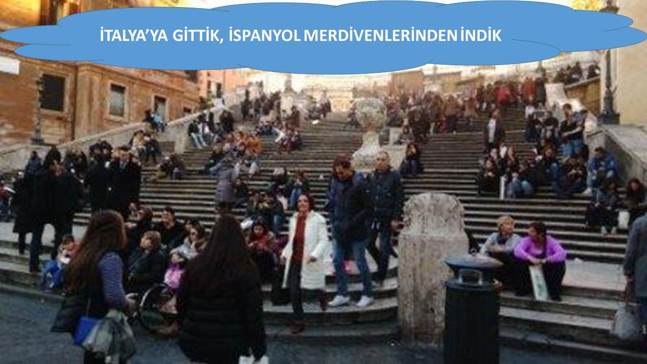 İTALYA'YA GİTTİK, İSPANYOL MERDİVENLERİNDEN İNDİK
