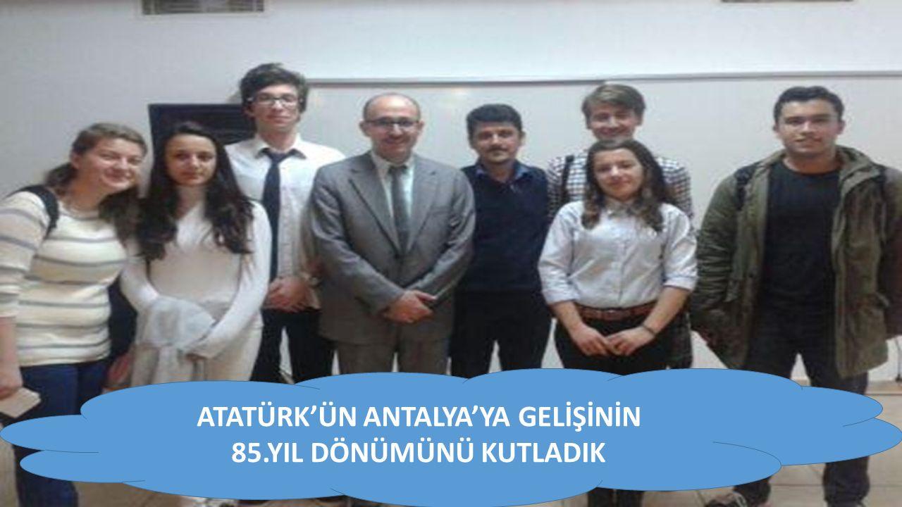 ATATÜRK'ÜN ANTALYA'YA GELİŞİNİN 85.YIL DÖNÜMÜNÜ KUTLADIK