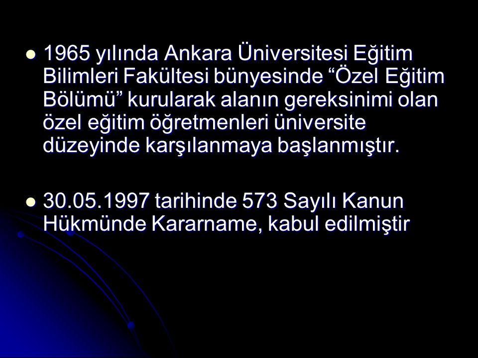 """1965 yılında Ankara Üniversitesi Eğitim Bilimleri Fakültesi bünyesinde """"Özel Eğitim Bölümü"""" kurularak alanın gereksinimi olan özel eğitim öğretmenleri"""