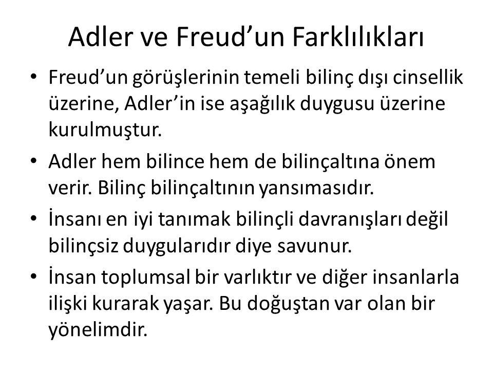 Adler ve Freud'un Farklılıkları Freud'un görüşlerinin temeli bilinç dışı cinsellik üzerine, Adler'in ise aşağılık duygusu üzerine kurulmuştur.