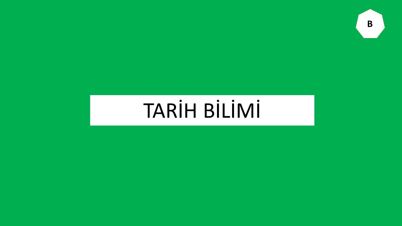 TARİH BİLİMİ B