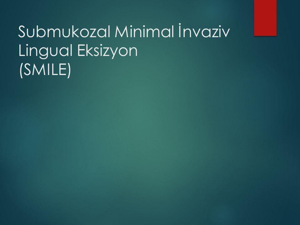 Submukozal Minimal İnvaziv Lingual Eksizyon (SMILE)