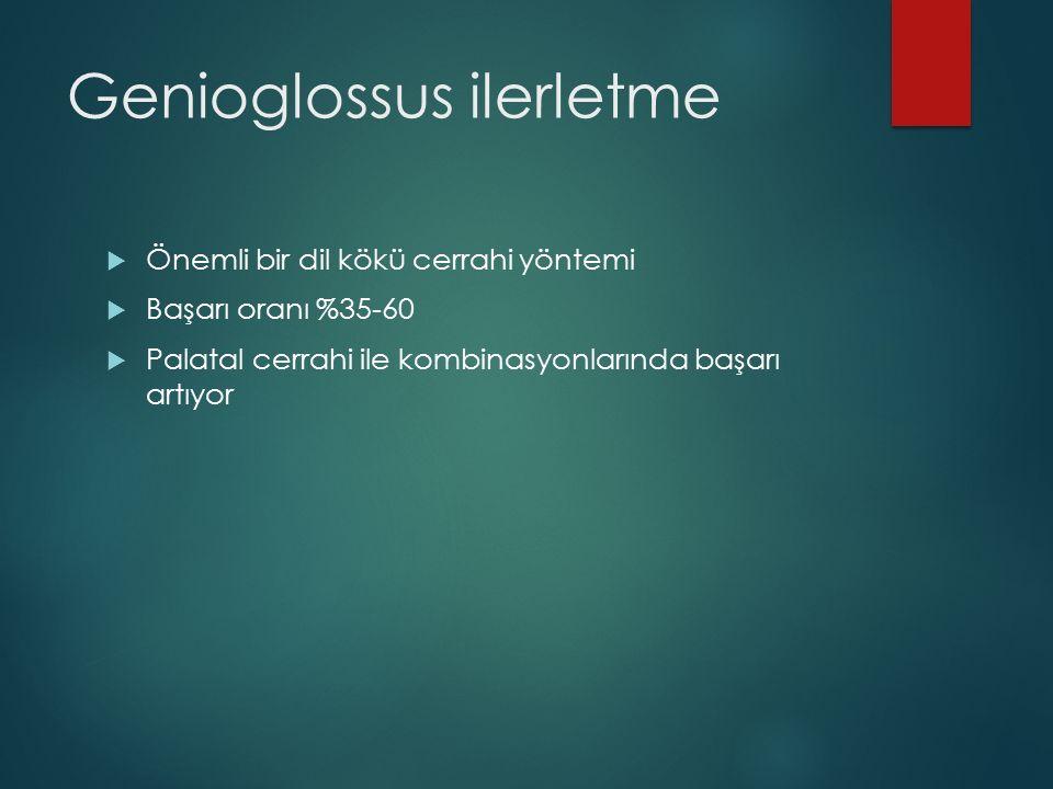Genioglossus ilerletme  Önemli bir dil kökü cerrahi yöntemi  Başarı oranı %35-60  Palatal cerrahi ile kombinasyonlarında başarı artıyor