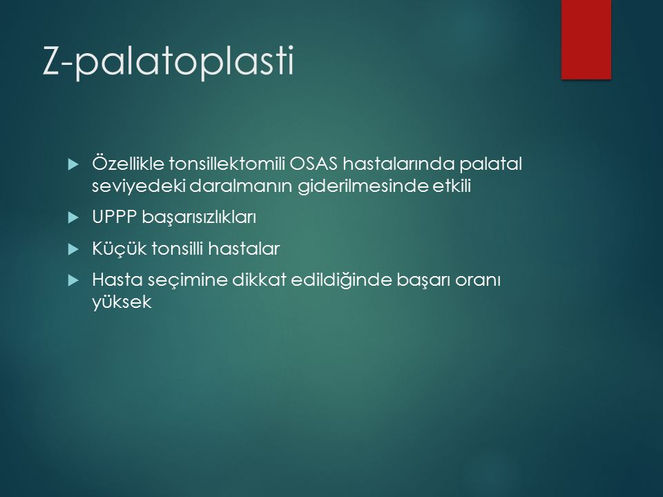 Z-palatoplasti  Özellikle tonsillektomili OSAS hastalarında palatal seviyedeki daralmanın giderilmesinde etkili  UPPP başarısızlıkları  Küçük tonsi