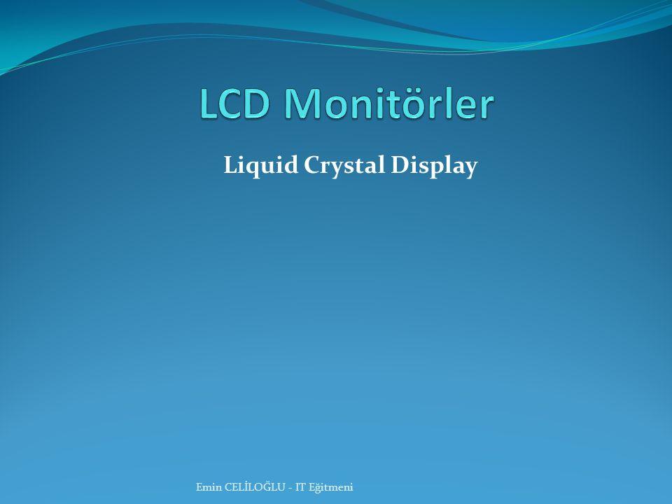 Liquid Crystal Display Emin CELİLOĞLU - IT Eğitmeni