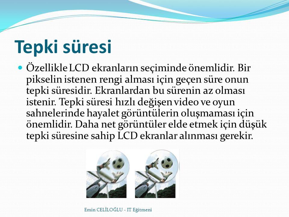 Tepki süresi Özellikle LCD ekranların seçiminde önemlidir.