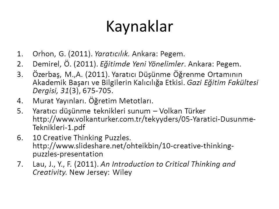 Kaynaklar 1.Orhon, G. (2011). Yaratıcılık. Ankara: Pegem. 2.Demirel, Ö. (2011). Eğitimde Yeni Yönelimler. Ankara: Pegem. 3.Özerbaş, M.,A. (2011). Yara