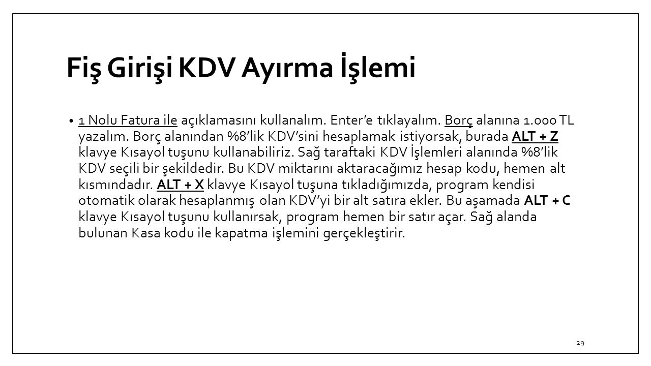 Fiş Girişi KDV Ayırma İşlemi 1 Nolu Fatura ile açıklamasını kullanalım.