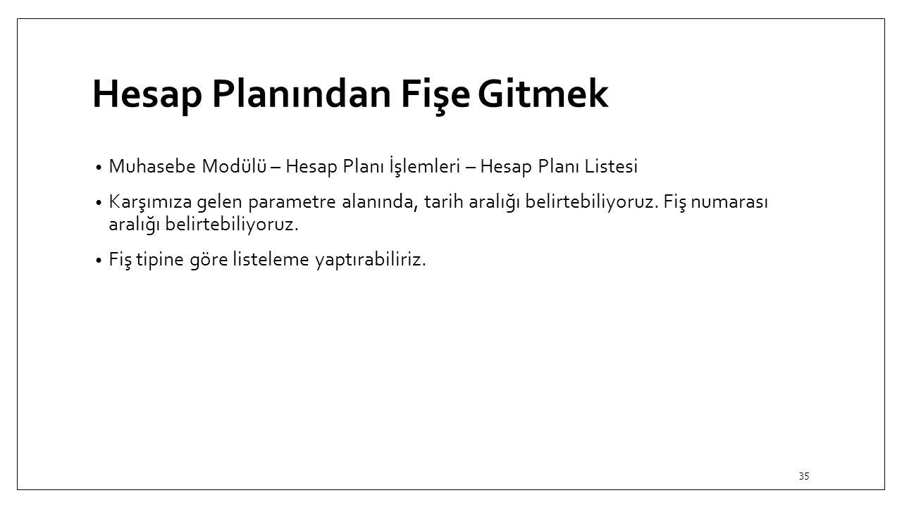 Hesap Planından Fişe Gitmek Muhasebe Modülü – Hesap Planı İşlemleri – Hesap Planı Listesi Karşımıza gelen parametre alanında, tarih aralığı belirtebiliyoruz.