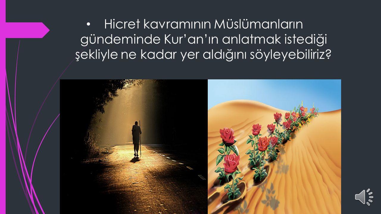 Hicret kavramının Müslümanların gündeminde Kur'an'ın anlatmak istediği şekliyle ne kadar yer aldığını söyleyebiliriz?