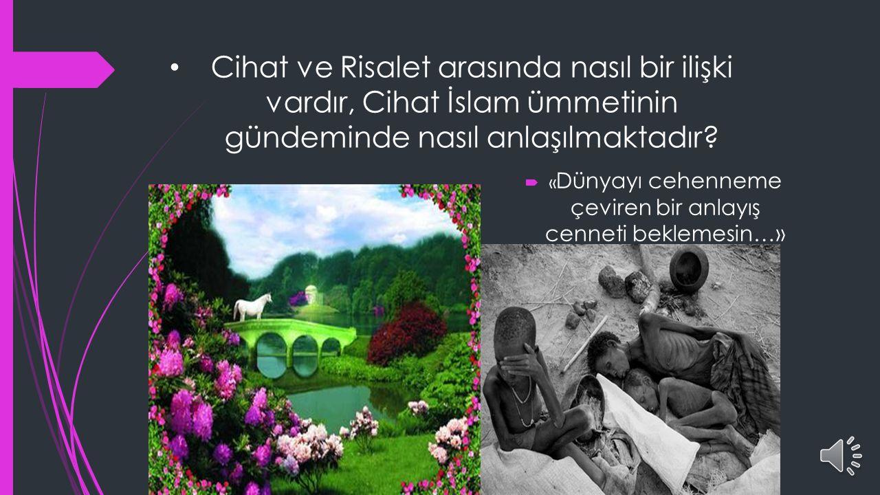 Cihat ve Risalet arasında nasıl bir ilişki vardır, Cihat İslam ümmetinin gündeminde nasıl anlaşılmaktadır.