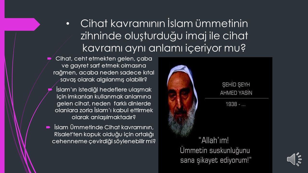 Cihat kavramının İslam ümmetinin zihninde oluşturduğu imaj ile cihat kavramı aynı anlamı içeriyor mu.