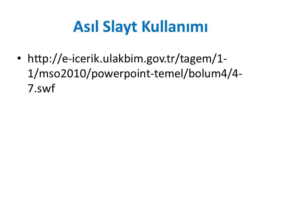 Asıl Slayt Kullanımı http://e-icerik.ulakbim.gov.tr/tagem/1- 1/mso2010/powerpoint-temel/bolum4/4- 7.swf