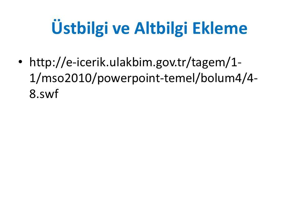 Üstbilgi ve Altbilgi Ekleme http://e-icerik.ulakbim.gov.tr/tagem/1- 1/mso2010/powerpoint-temel/bolum4/4- 8.swf