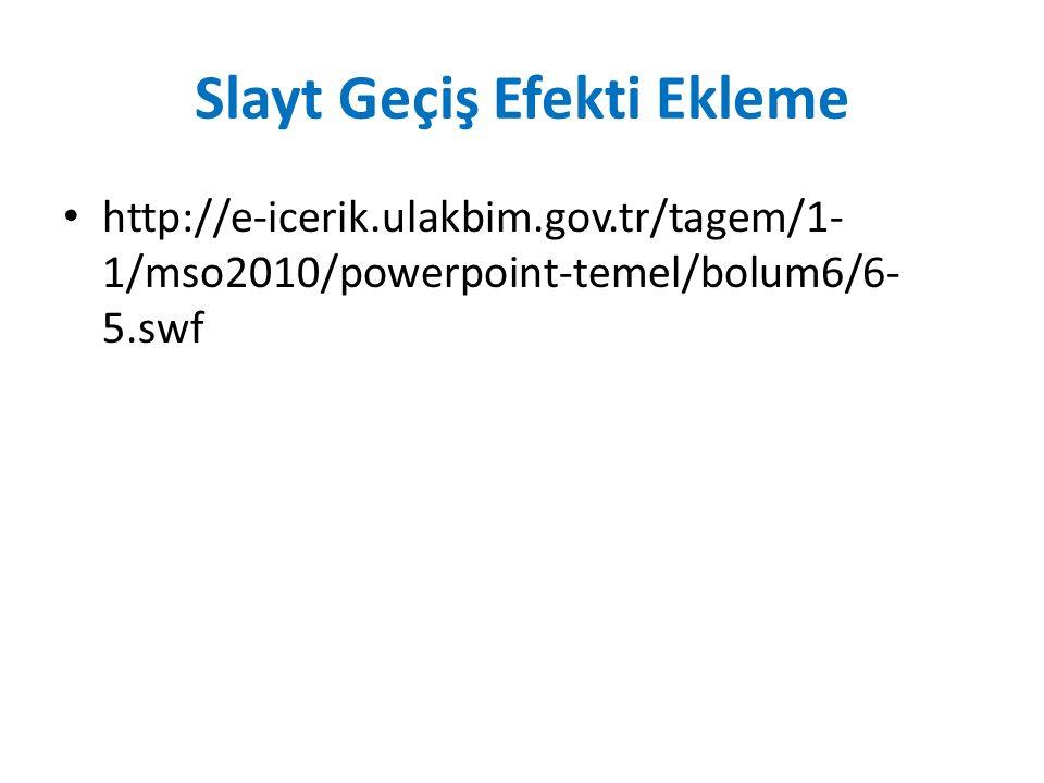 Slayt Geçiş Efekti Ekleme http://e-icerik.ulakbim.gov.tr/tagem/1- 1/mso2010/powerpoint-temel/bolum6/6- 5.swf