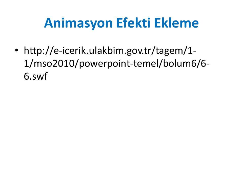 Animasyon Efekti Ekleme http://e-icerik.ulakbim.gov.tr/tagem/1- 1/mso2010/powerpoint-temel/bolum6/6- 6.swf