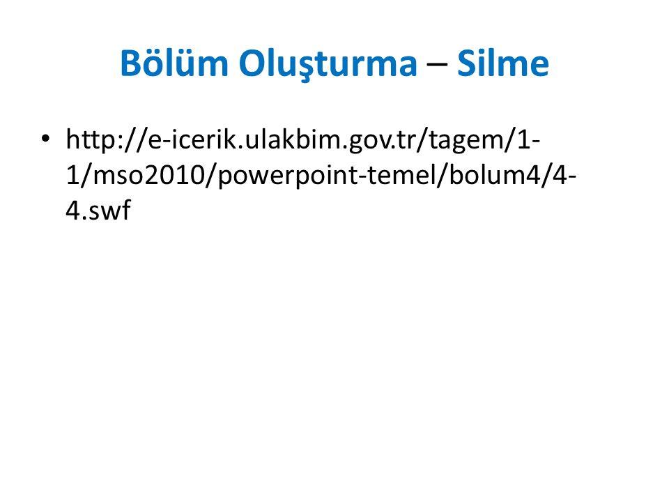 Bölüm Oluşturma – Silme http://e-icerik.ulakbim.gov.tr/tagem/1- 1/mso2010/powerpoint-temel/bolum4/4- 4.swf