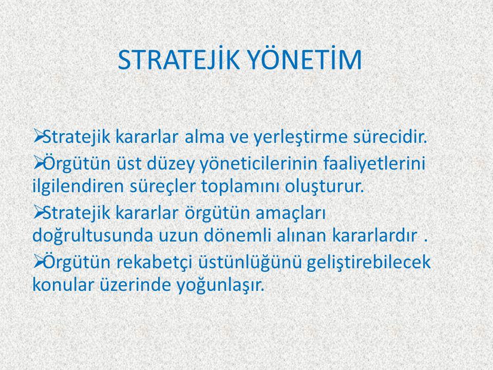 STRATEJİK YÖNETİM  Stratejik kararlar alma ve yerleştirme sürecidir.  Örgütün üst düzey yöneticilerinin faaliyetlerini ilgilendiren süreçler toplamı