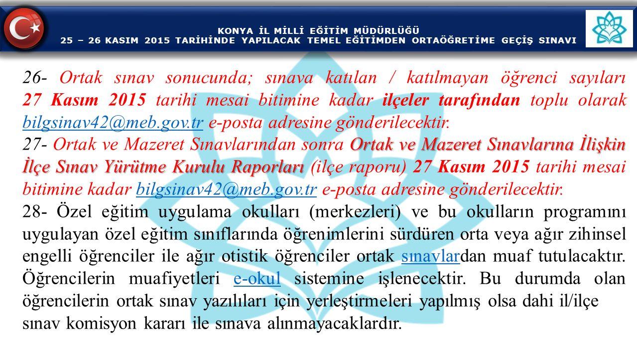 KONYA İL MİLLİ EĞİTİM MÜDÜRLÜĞÜ 25 – 26 KASIM 2015 TARİHİNDE YAPILACAK TEMEL EĞİTİMDEN ORTAÖĞRETİME GEÇİŞ SINAVI 26- Ortak sınav sonucunda; sınava kat