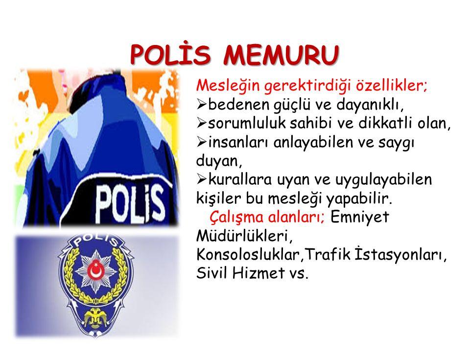POLİS MEMURU Mesleğin gerektirdiği özellikler;  bedenen güçlü ve dayanıklı,  sorumluluk sahibi ve dikkatli olan,  insanları anlayabilen ve saygı du