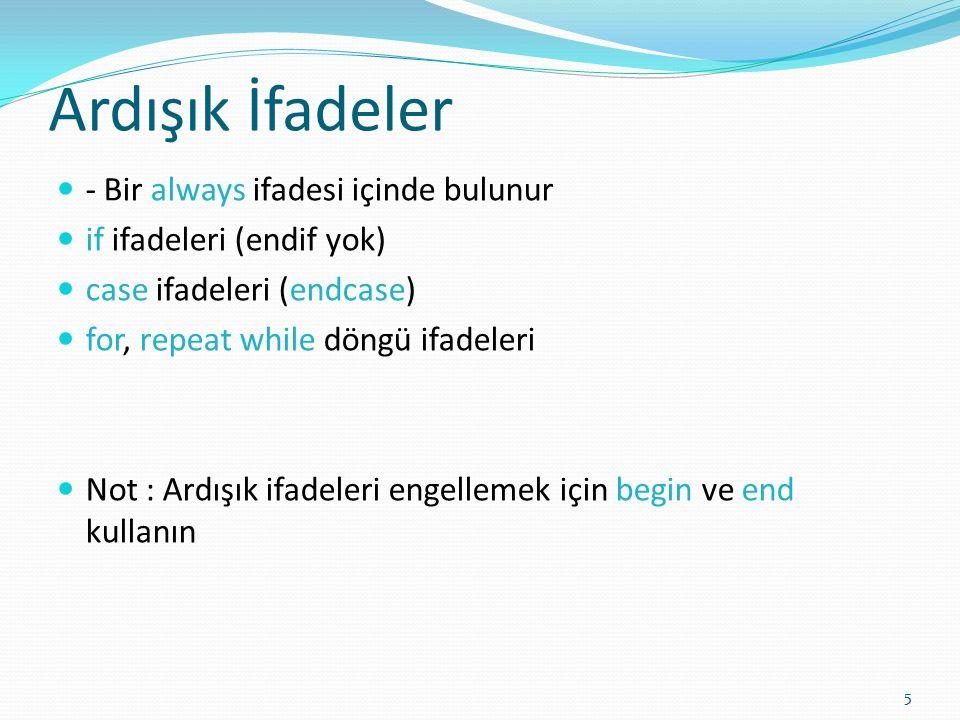5 Ardışık İfadeler - Bir always ifadesi içinde bulunur if ifadeleri (endif yok) case ifadeleri (endcase) for, repeat while döngü ifadeleri Not : Ardış