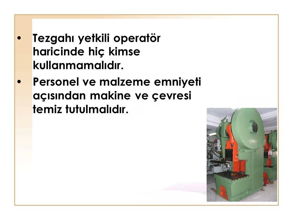 Tezgahı yetkili operatör haricinde hiç kimse kullanmamalıdır. Personel ve malzeme emniyeti açısından makine ve çevresi temiz tutulmalıdır.