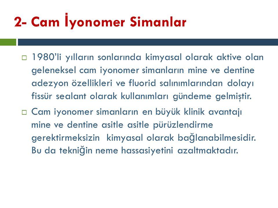 2- Cam İ yonomer Simanlar  1980'li yılların sonlarında kimyasal olarak aktive olan geleneksel cam iyonomer simanların mine ve dentine adezyon özellik