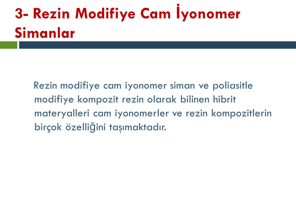 3- Rezin Modifiye Cam İ yonomer Simanlar Rezin modifiye cam iyonomer siman ve poliasitle modifiye kompozit rezin olarak bilinen hibrit materyalleri ca