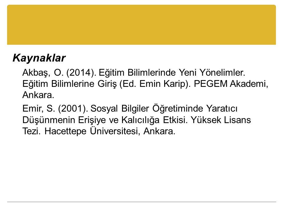 Kaynaklar Akbaş, O. (2014). Eğitim Bilimlerinde Yeni Yönelimler. Eğitim Bilimlerine Giriş (Ed. Emin Karip). PEGEM Akademi, Ankara. Emir, S. (2001). So
