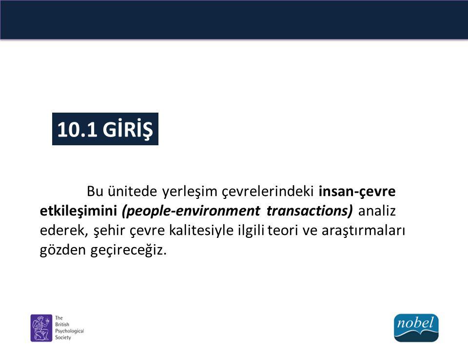 10.1 GİRİŞ Bu ünitede yerleşim çevrelerindeki insan-çevre etkileşimini (people-environment transactions) analiz ederek, şehir çevre kalitesiyle ilgili